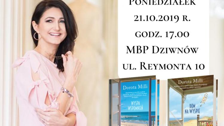 Kochani już w najbliższy poniedziałek 21 października 2019 – o godz. 17.00 w MBP w Dziwnowie gościmy Autorkę trzech części powieści o naszym Dziwnowie- DOROTĘ MILLI  Serdecznie zapraszamy !!!
