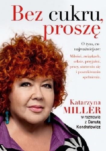 """Kolejne spotkanie Klubu DKK odbędzie się 25 listopada i będziemy czytać i omawiać książkę Katarzyny Miller """"Bez cukru, proszę""""."""
