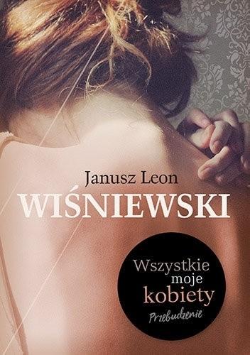 """Kolejna propozycja dla Członków Dziwnowskiego DKK – listopad 2020 r. """"Wszystkie moje kobiety. Przebudzenie.""""  Janusza Leona Wiśniewskiego."""